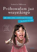 Okładka książki: Próbowałam już wszystkiego : jak radzić sobie z niesfornym dzieckiem bez bicia i krzyku