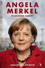 Angela Merkel : cesarzowa Europy