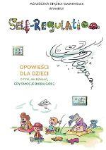 Okładka książki: Self-regulation : opowieści dla dzieci o tym, jak działać gdy emocje biorą górę