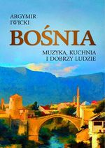 okładka ksiażki Bośnia : muzyka, kuchnia i dobrzy ludzie